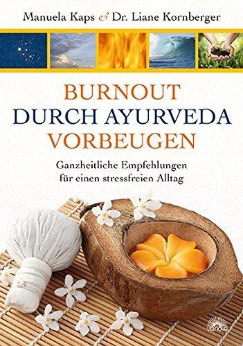Burnout durch Ayuerveda vorbeugen: Ganzheitliche Empfehlungen für einen stressfreien Alltag