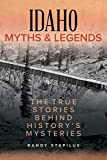 Idaho Myths and Legends: The True Stories Behind History s Mysteries (Myths and Mysteries Series)