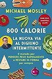 800 calorie. La nuova via al digiuno intermittente. Il metodo per perdere peso rapidamente e restare in forma per sempre