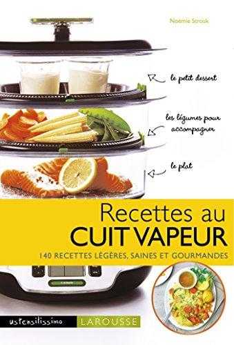Recettes au cuit vapeur : 140 recettes légères, saines et gourmandes (Ustensilissimo)