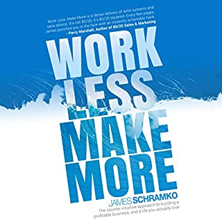 Work Less, Make More     The Counter-Intuitive Approach to Building a Profitable Business, and a Life You Actually Love              By:                                                                                                                                 James Schramko                               Narrated by:                                                                                                                                 James Schramko                      Length: 3 hrs and 46 mins     27 ratings     Overall 4.7