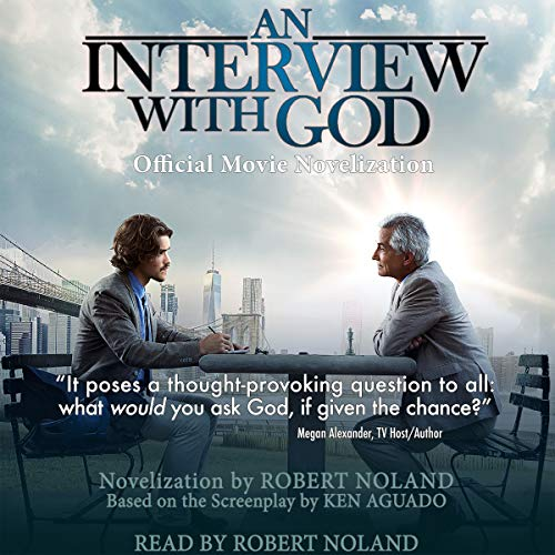 An Interview with God: Official Movie Novelization                   By:                                                                                                                                 Robert Noland,                                                                                        Ken Aguado                               Narrated by:                                                                                                                                 Robert Noland                      Length: 3 hrs and 19 mins     12 ratings     Overall 5.0