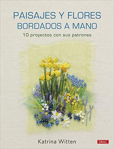 Paisajes Y Flores Bordados A Mano: 10 proyectos con sus patrones