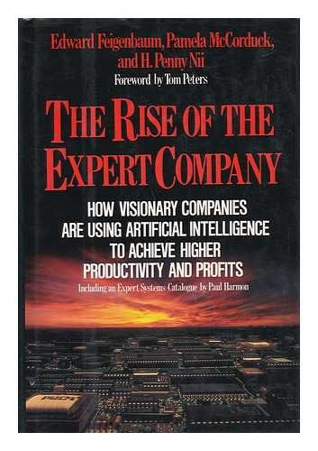 The Rise of the Expert Company: How Visionary Companies Are Using: Artificial Intelligence to Achieve Higher Productivity and Profits