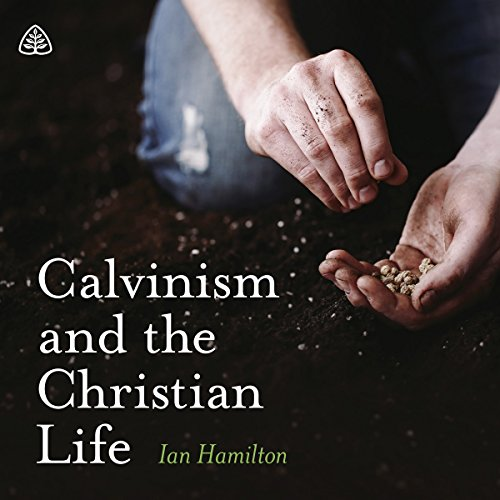 Calvinism and the Christian Life Teaching Series audiobook cover art