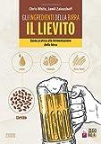 Gli ingredienti della birra: il lievito. Guida pratica alla fermentazione della birra - 1...