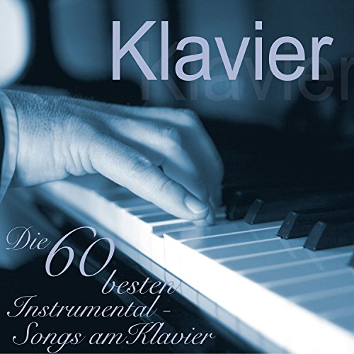 Klavier - Die 60 besten Instrumental Songs am Klavier [Explicit]