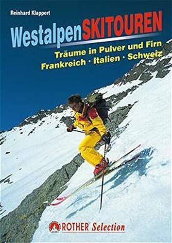 Skiführer Westalpen: Träume in Pulver und Firn. Frankreich - Italien - Schweiz (Rother Selection)