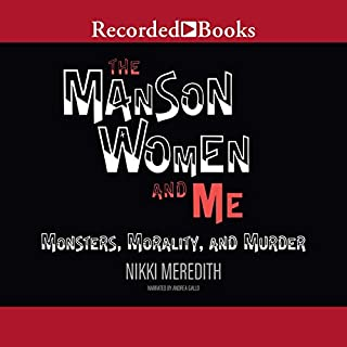 The Manson Women and Me     Monsters, Morality, and Murder              By:                                                                                                                                 Nikki Meredith                               Narrated by:                                                                                                                                 Andrea Gallo                      Length: 13 hrs and 24 mins     15 ratings     Overall 3.4