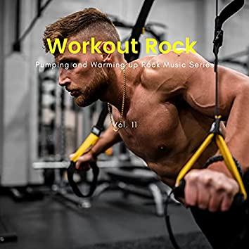 Workout Rock - Pumping And Warming Up Rock Music Series, Vol. 11