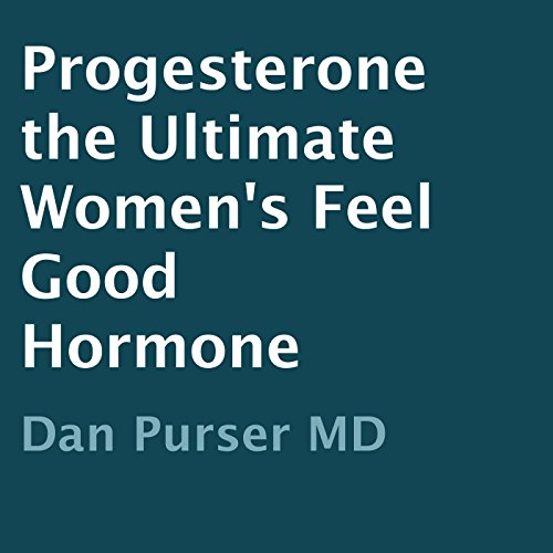 Progesterone: The Ultimate Women's Feel-Good Hormone audiobook cover art