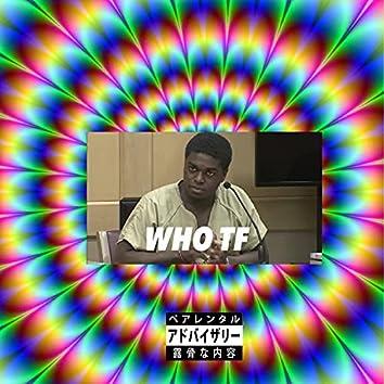 WHO TF?!