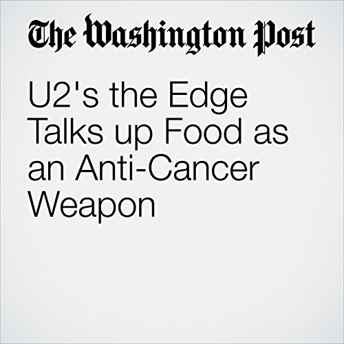 U2's the Edge Talks up Food as an Anti-Cancer Weapon copertina