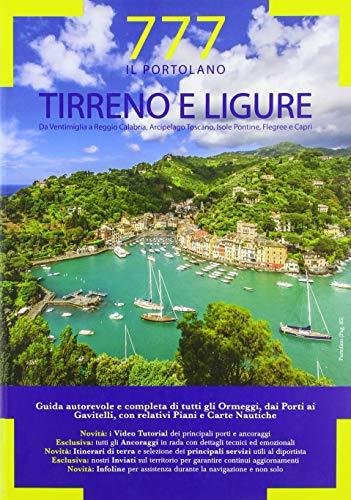 Tirreno e Ligure. Da Ventimiglia a Reggio Calabria, Arcipelago Toscano, Isole Flegree e Pontine. Portolano. 777 porti e ancoraggi