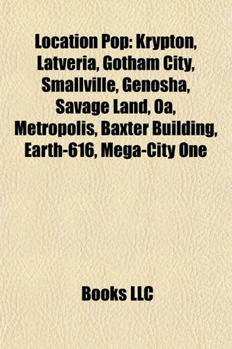 Location pop: Krypton, Latveria, Gotham City, Smallville, Genosha, Savage Land, Oa, Metropolis, Earth-616, Mega-City One, Batcave