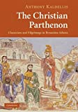 The Christian Parthenon: Classicism and Pilgrimage in Byzantine Athens