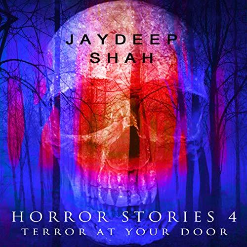 Horror Stories 4: Terror at Your Door Audiobook By Jaydeep Shah cover art