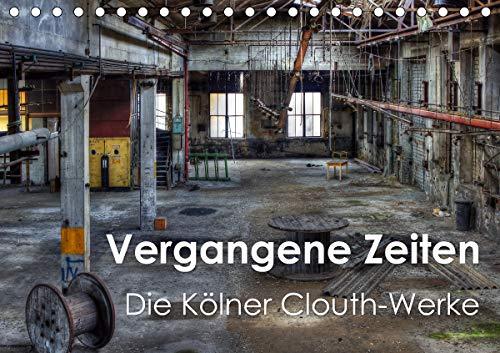 Vergangene Zeiten – Die Kölner Clouth-Werke (Tischkalender 2021 DIN A5 quer)