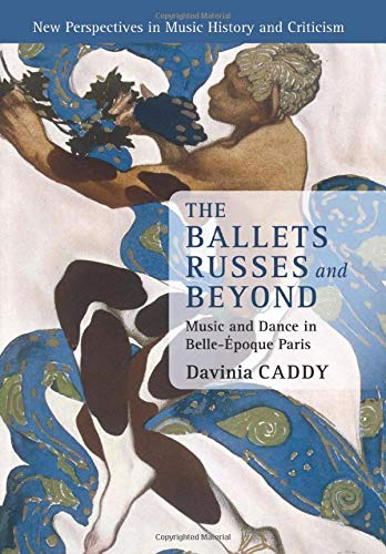 Compare Textbook Prices for The Ballets Russes and Beyond: Music and Dance in Belle-Époque Paris New Perspectives in Music History and Criticism, Series Number 22 Reprint Edition ISBN 9781316623633 by Caddy, Davinia