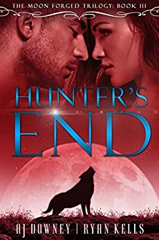 Hunter's End: Book III of the Moon Forged (The Moon Forged Trilogy) by [AJ Downey, Ryan Kells]