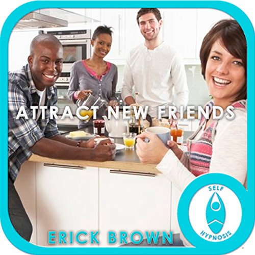 Attract New Friends: Hypnosis & Medtiation audiobook cover art