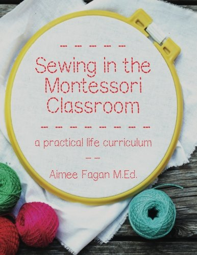 Sewing In The Montessori Classroom A Practical Life Curriculum