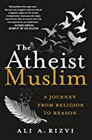 The Atheist Muslim: A Journey from Religion to Reason