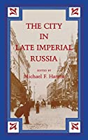 The City in Late Imperial Russia (Indiana-Michigan Series in Russian and East European Studies)