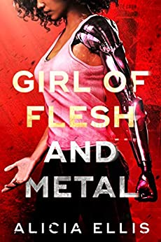 Girl of Flesh and Metal by [Alicia Ellis]
