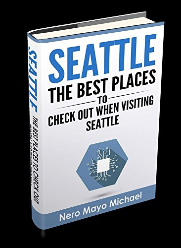 Seattle: The BEST Places to Check Out When Visiting Seattle: Seattle: Beginners Guide Book Including a Collection of Top Exploration Spo (English Edition)
