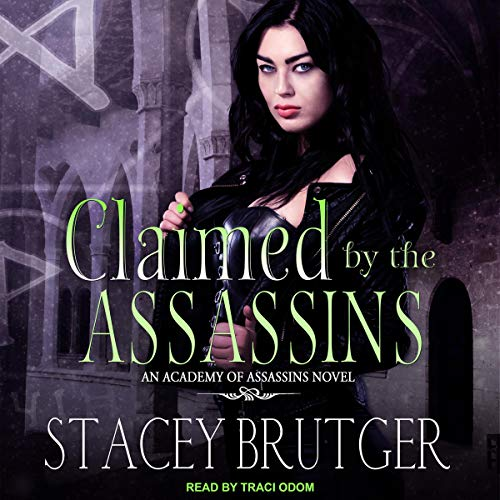 Claimed by the Assassins     An Academy of Assassins Novel, Book 3              By:                                                                                                                                 Stacey Brutger                               Narrated by:                                                                                                                                 Traci Odom                      Length: 10 hrs and 6 mins     19 ratings     Overall 4.6