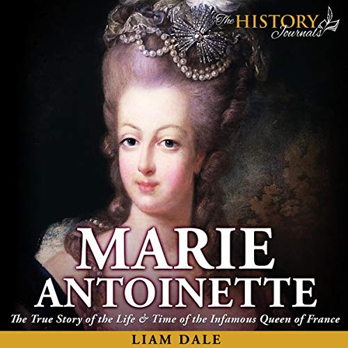 Marie Antoinette     The True Story of the Life & Time of the Infamous Queen of France (Royalty Biography)              De :                                                                                                                                 The History Journals,                                                                                        Liam Dale                               Lu par :                                                                                                                                 Liam Dale                      Durée : 49 min     Pas de notations     Global 0,0