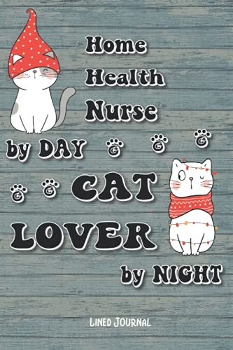 Home Health Nurse By Day Cat Lover By Night: Lined Journal, 6x9in Size 120 Pages, for Cat Lovers, Gift for Collegue, Friend and Family