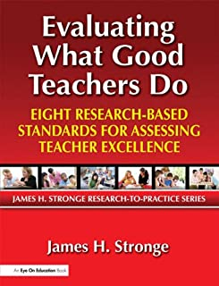 Evaluating What Good Teachers Do: Eight Research-Based Standards for Assessing Teacher Excellence (James H. Stronge Research-To-Practice)
