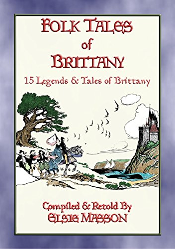 FOLK TALES OF BRITTANY - 15 illustrated children's stories: 15 Illustrated French Folk and Fairy Tales