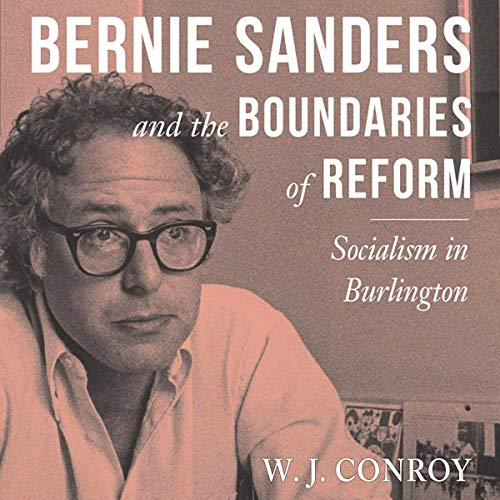 Bernie Sanders and the Boundaries of Reform Audiobook By W. J. Conroy cover art