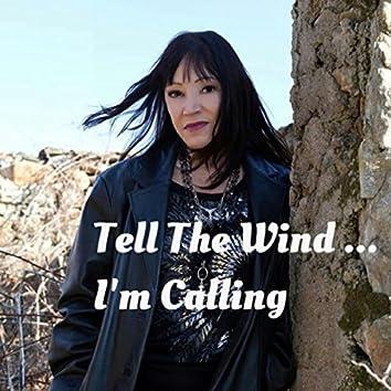 Tell the Wind I'm Calling