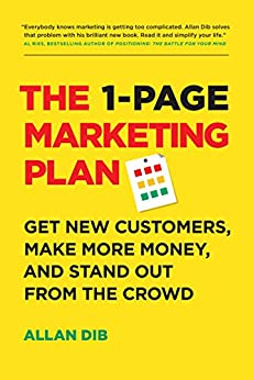 The 1-Page Marketing Plan: Get New Customers, Make More Money, And Stand Out From The Crowd by [Allan Dib]