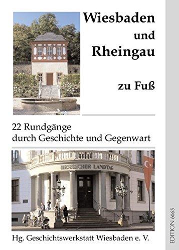 Wiesbaden und Rheingau zu Fuß: 22 Rundgänge durch Geschichte und Gegenwart