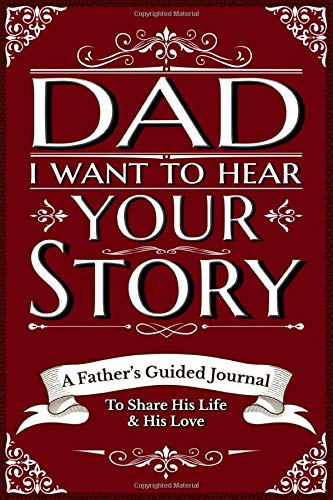 Dad, I Want To Hear Your Story: A Father's Guided Journal To Share His Life And His Love
