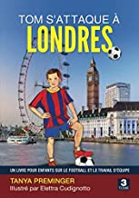 Livres Tom s'attaque à Londres: Un livre pour enfants sur le football et le travail d'équipe PDF
