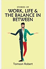 STORIES OF WORK, LIFE & THE BALANCE IN BETWEEN Kindle Edition