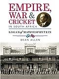 Empire, War & Cricket in South Africa: Logan of Matjiesfontein (English Edition)