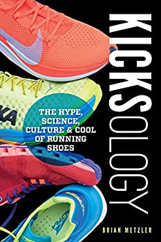 Kicksology  The Hype Science Culture & Cool of Running Shoes