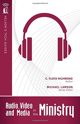 Audio, Video and Media in the Ministry (Nelson's Tech Guides)