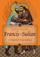 In the Footprints of Francis and the Sultan: A Model for Peacemaking [DVD]