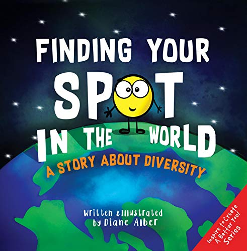 Finding Your SPOT In The World: A Story About Diversity (Inspire to Create A Better You!)