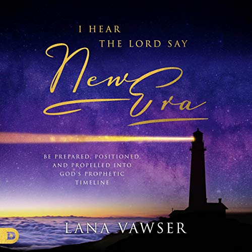 """I Hear the Lord Say """"New Era"""" Audiobook By Lana Vawser cover art"""