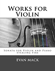 Works for Violin: Sonata for Violin and Piano and Stealing Fire