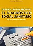 El diagnóstico social sanitario: Aval de la intervención y seña de identidad del trabaj...